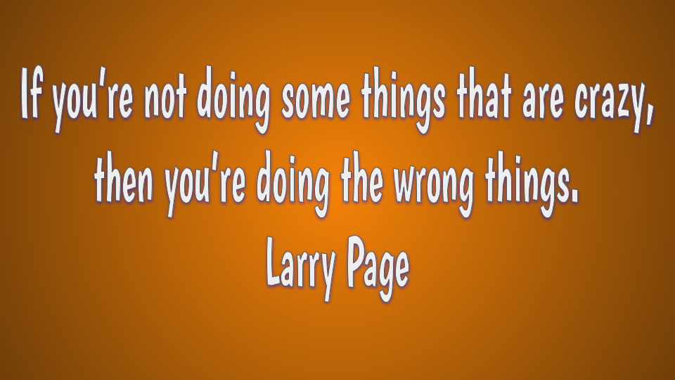 Creativity quote by Larry Page