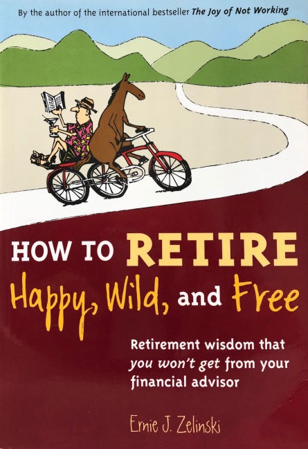book cover of How to Retire Happy, Wild, and Free